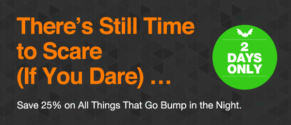 2 Days Only - Save $20 on All Things That Go Bump in the Night.