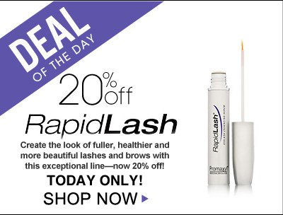 Deal of the Day: 20% off Rapid Lash Create the look of fuller, healthier and more beautiful lashes and brows with this exceptional line—now 20% off! Today Only! Shop Now>>