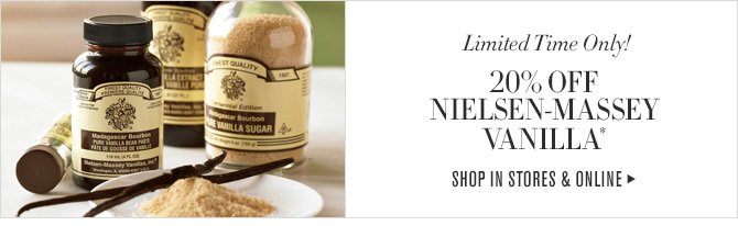 Limited Time Only! 20% OFF NIELSEN-MASSEY VANILLA* -- SHOP IN STORES & ONLINE