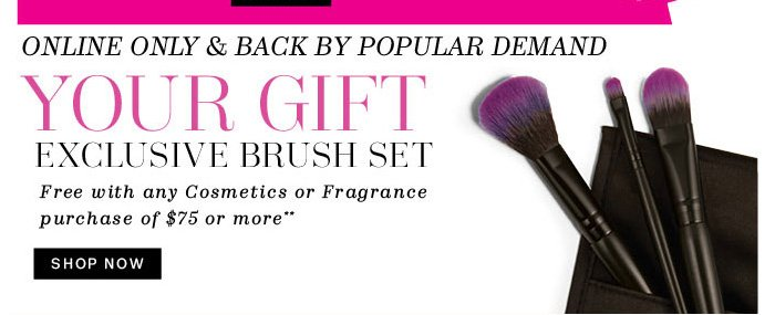 Online only & back by popular demand. Your Gift: Exclusive Brush Set**. Shop Now.