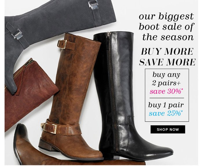 Our biggest boot sale of the season. Buy more, Save more*. Shop Now