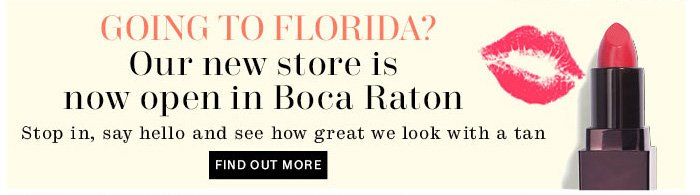 Going to Florida? Our new store is now open in Boca Raton. Find out More