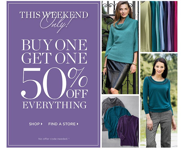 This weekend only! Buy one get one 50% off everything. No offer code needed. Shop. Find a store.