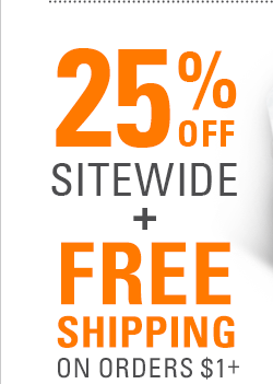 25% OFF sitewide + FREE shipping on orders $1+