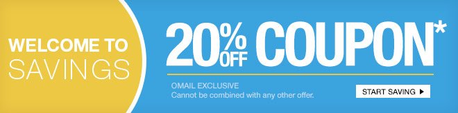 Welcome Savings - 20% Off Coupon - OMAIL  - Cannot be combined with any other offer.