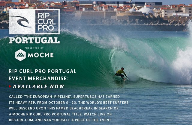 Moche Rip Curl Pro Portugal - Rip Curl Pro Event Merchandise: Available Now - Called The European  Pipeline, Supertubos has earned its heavy rep. From October 9 - 20, the World's Best Surfers will descend upon this famed beachbreak in search of a Moche Rip Curl Pro Portugal title. Watch live on ripcurl.com, and nab yourself a piece of the event.