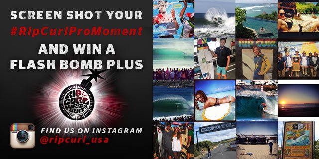 Screen Shot Your #RipCurlProMoment and Win a Flash Bomb Plus - Find Us On Instagram - @ripcurl_usa