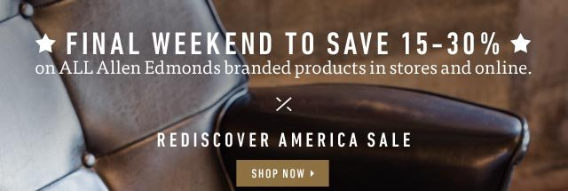 Final Weekend to Save 15-30% on ALL Allen Edmonds branded products in stores and online. Shop now >