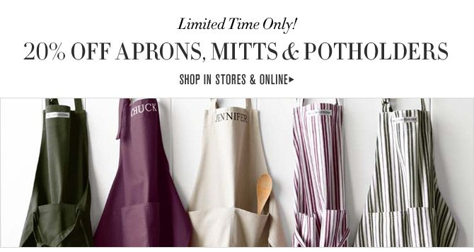Limited Time Only! 20% OFF APRONS, MITTS & POTHOLDERS -- SHOP IN STORES & ONLINE