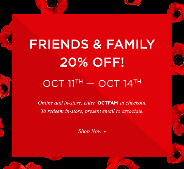 FRIENDS & FAMILY 20% OFF! Shop Now.