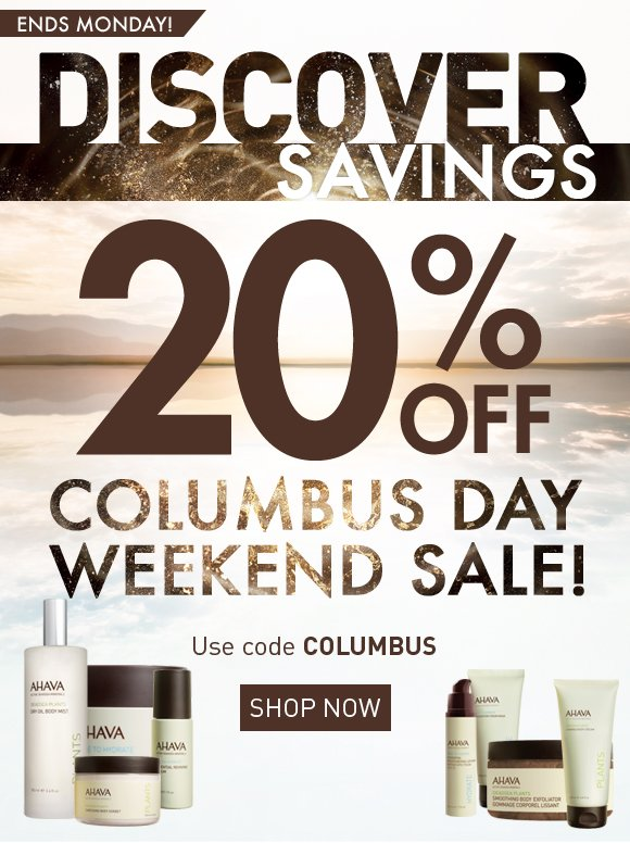 Discover Savings 20% Off Columbus Day Weekend Sale! ends Monday! Use code COLUMBUS Shop Now