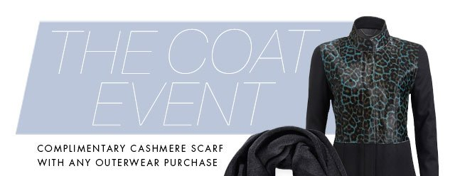 THE COAT EVENT: COMPLIMENTARY CASHMERE SCARF WITH ANY OUTERWEAR PURCHASE