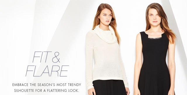 FIT & FLARE: EMBRACE THE SEASON'S MOST TRENDY SILHOUETTE FOR A FLATTERING LOOK.