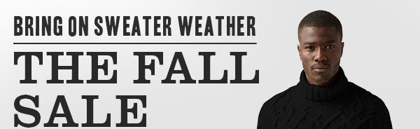 Bring on Sweater Weather - THE FALL SALE