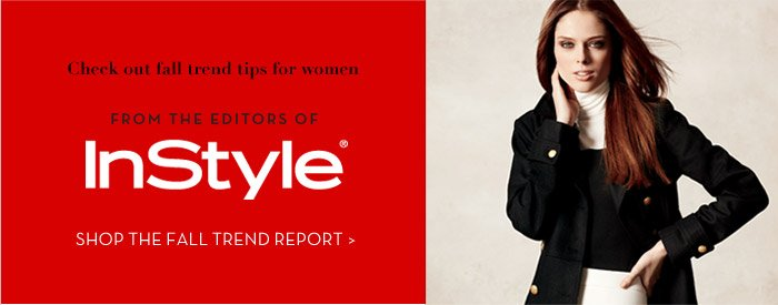 Check out fall trend tips for women | FROM THE EDITORS OF InStyle | SHOP THE FALL TREND REPORT