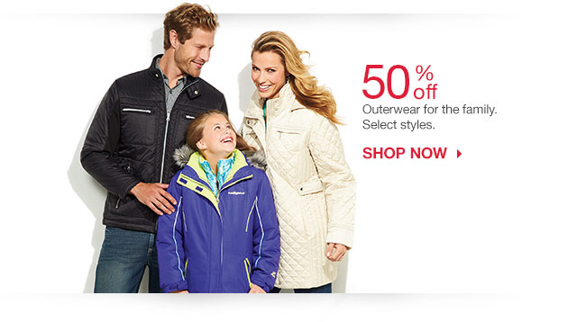 50% off Outerwear for the family. Select styles. shop now.
