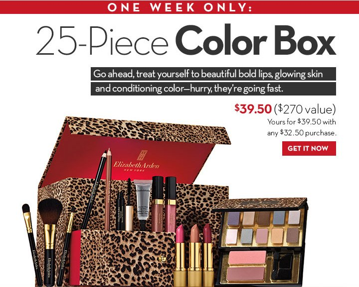 ONE WEEK ONLY: 25-Piece Color Box. Go ahead, treat yourself to beautiful bold lips, glowing skin and conditioning color—hurry, they're going fast. $39.50  ($270 value). Yours for $39.50 with any $32.50 purchase. GET IT NOW.