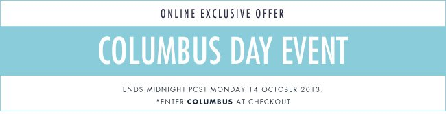 Online Exclusive! Columbus Day event. Enter COLUMBUS at checkout.