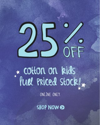 25% off kids full priced stock. Online only.