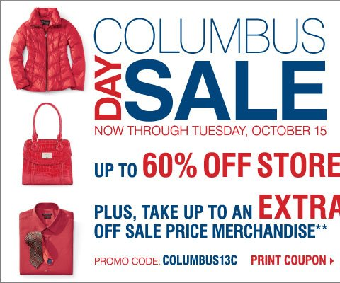 Columbus Day Sale! Up to 60% off  storewide! Plus, take up to an extra 25% off sale price merchandise**  Print coupon.