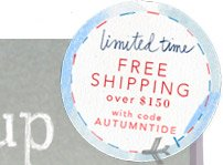 Free shipping over $150 with code AUTUMNTIDE.