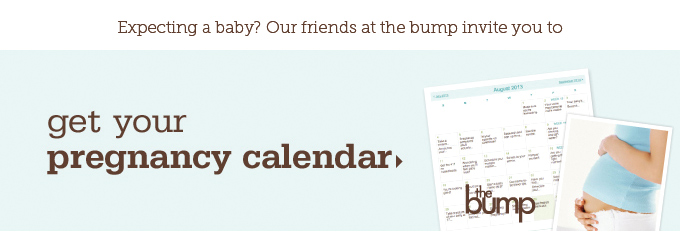 Expecting a baby? Our friends at the bump invite you to get your pregnancy calendar. The bump.