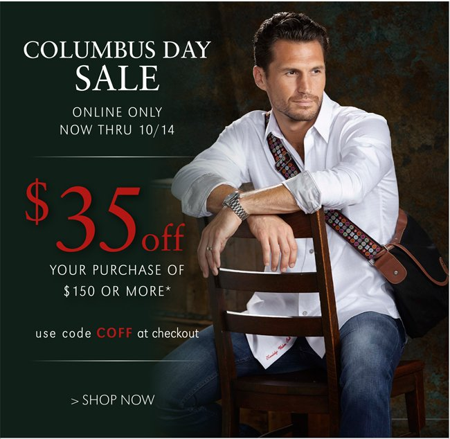 COLUMBUS DAY SALE | $35 OFF YOUR PURCHASE OF $150 OR MORE* | ONLINE ONLY | ENDS TO NIGHT! | USE CODE COFF AT CHECKOUT | SHOP NOW