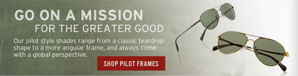 Go on a mission for the greater good - Shop Pilot Frames