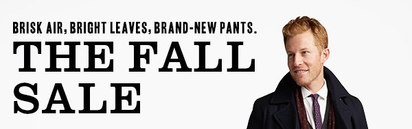 Brisk air, bright leaves, brand-new pants. The Fall Sale
