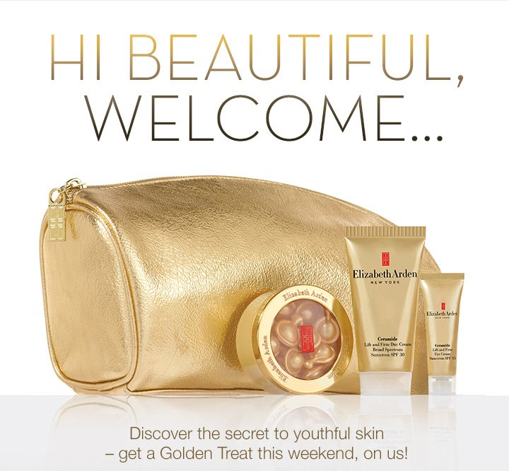 HI BEAUTIFUL, WELCOME... Discover the secret to youthful skin—get a Golden Treat this weekend, on us!