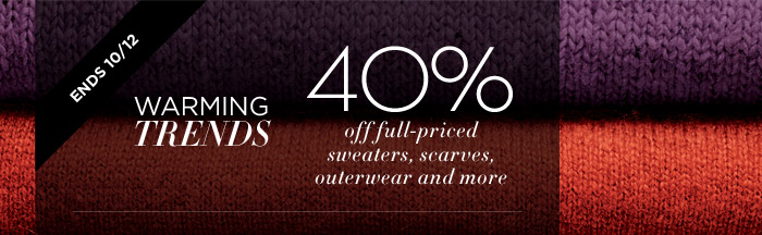 ENDS 10/12 | WARMING TRENDS | 40% off full-priced sweaters, scarves, outerwear and more