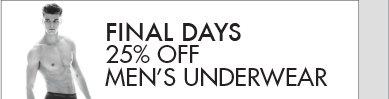 FINAL DAYS 25% OFF MEN'S UNDERWEAR