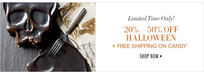 Limited Time Only! -- 20% - 50% OFF HALLOWEEN + FREE SHIPPING ON CANDY* -- SHOP NOW