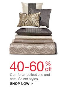 40-60% off Comforter collections and sets. Select styles. Shop now.