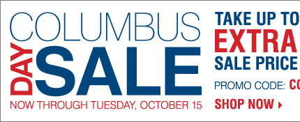 Columbus Day Sale! Take up to an extra 25%  off sale price merchandise** Shop now.