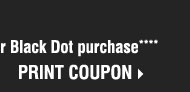 Plus, save an extra 20% off any Yellow Dot  or Black Dot purchase**** Print coupon.