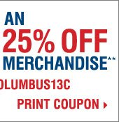 Columbus Day Sale! Take up to an extra 25%  off sale price merchandise** Print coupon.