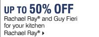 Up to 50% off Rachael Ray® for your kitchen.