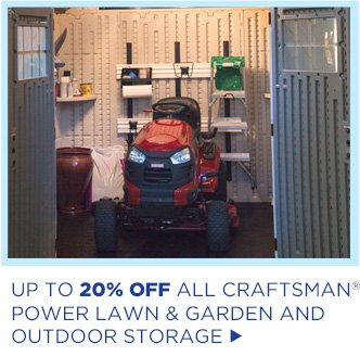 Up to 20% Off All Craftsman® Power Lawn & Garden and Outdoor Storage