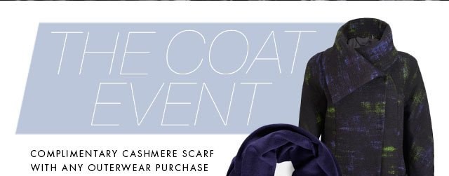 THE COAT EVENT | COMPLIMENTARY CASHMERE SCARF WITH ANY OUTERWEAR PURCHASE