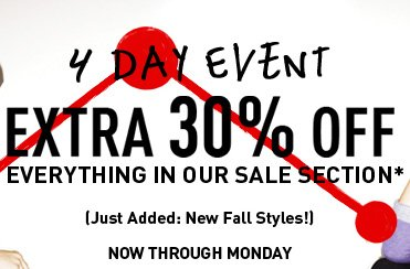 4 DAY EVENT EXTRA 30% OFF EVERYTHING IN OUR SALE SECTION* NOW THROUGH MONDAY