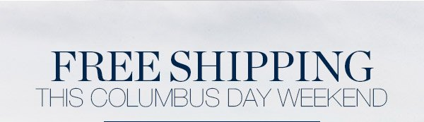FREE SHIPPING THIS COLUMBUS DAY WEEKEND