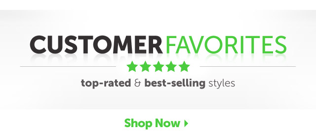 Customer Favorites - top-rated & best-selling styles - Shop Now