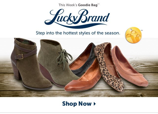 This week's Goodie Bag - Lucky Brand - Step into the hottest styles of the season - Shop Now