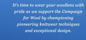 It's time to wear your woollens with pride as we support the Campaign for Wool by championing pioneering knitwea techniques and exceptional design