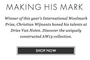 Winner of this year's International Woolmark Prize, Christian Wijnants honed his talents at Dries Van Noten. Discover the uniquely constructed AW13 collection. SHOP NOW