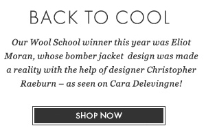 Our Wool School winner this year was Eliot Moran, whose bomber jacket design was made a reality with the help of designer Christopher Raeburn - as seen on Cara Delevigne! SHOP NOW