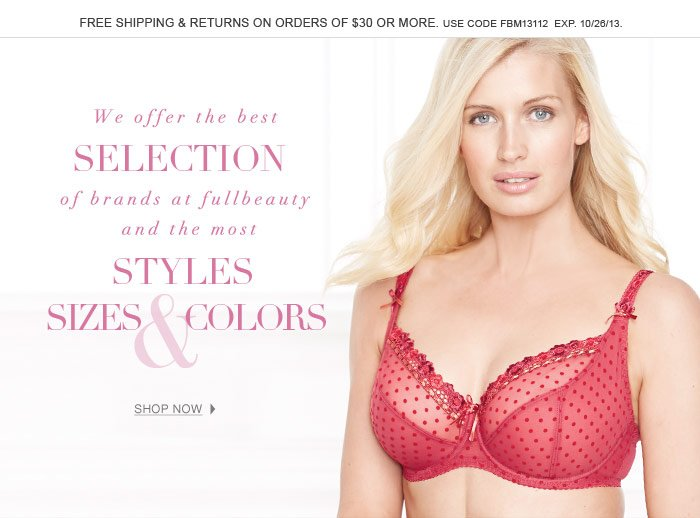 We offer the best selection of styles sizes and colors