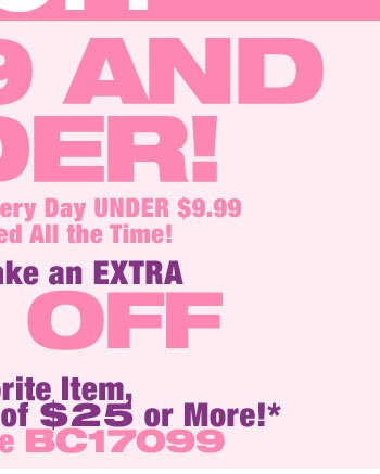 Right Now- take an extra 30% OFF your favorite item* with your order of $25.00 or more. Use Promo Code BC17099