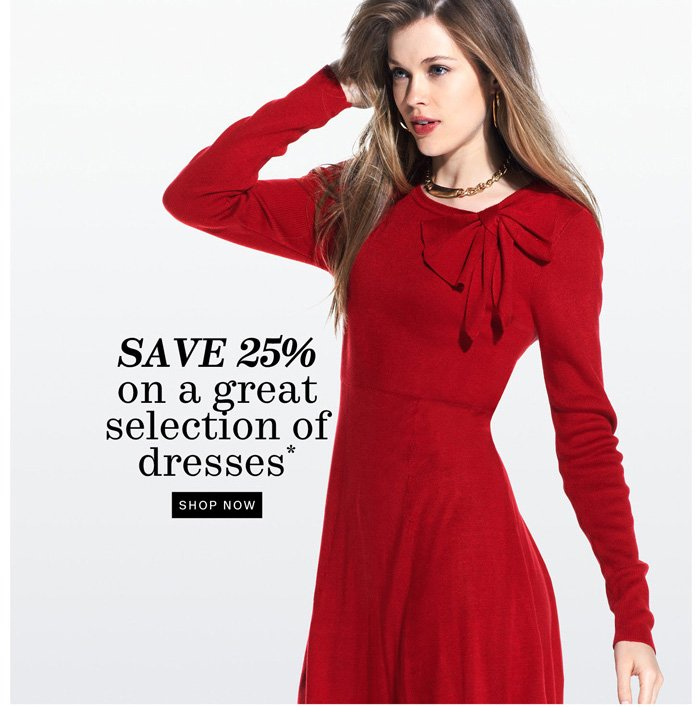 Save 25% on a great selection of dresses* Shop Now